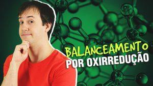 Aula: Balanceamento de Equações Químicas por Oxirredução