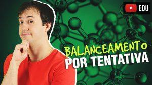 Aula: Balanceamento de Equações Químicas por Tentativa